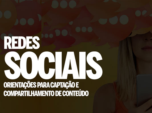 Redes Sociais – Orientações para captação e compartilhamento de conteúdo