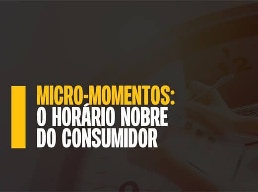 Micro-momentos: o horário nobre do consumidor