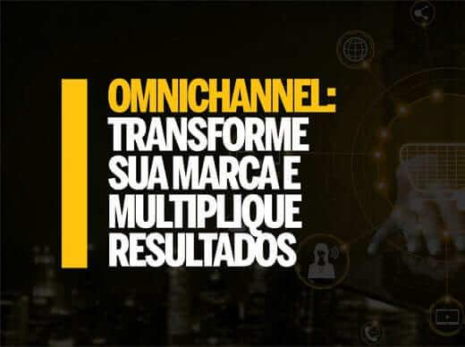 Omnichannel: transforme sua marca e multiplique resultados