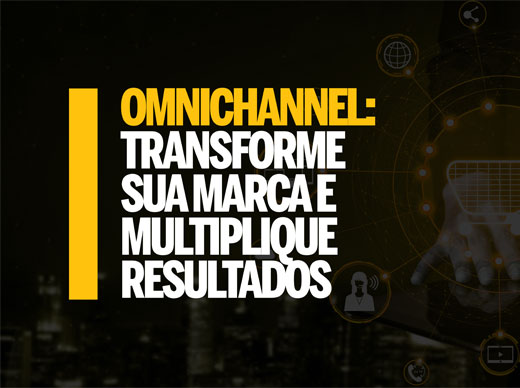 Omnichannel: transforme sua marca e multiplique resultados