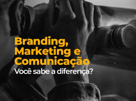 Branding, Marketing e Comunicação. Você sabe a diferença?
