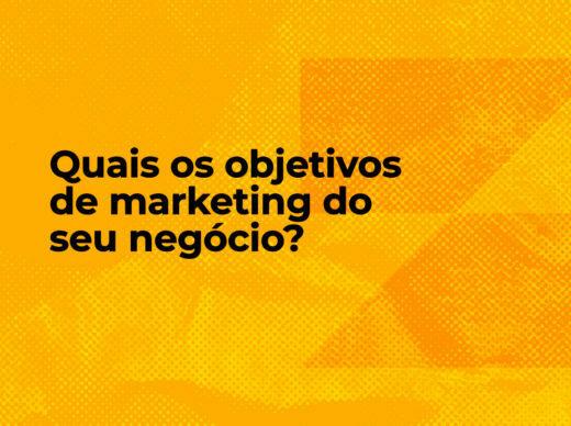 Quais os objetivos de marketing do seu negócio?